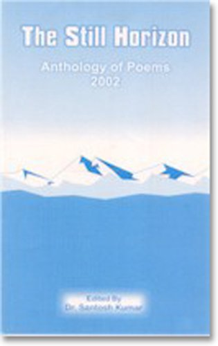 The Still Horizon, An Anthology of WORLD POETRY, pp. 246, Price: $15, ISBN 81-901366-0-7 Published by Cyberwit.net (2002)