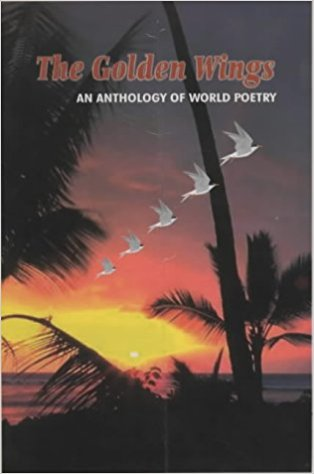 The Golden Wings, An Anthology of WORLD POETRY, pp.320, Price: $25 ISBN 81-901366-1-5 Published by Cyberwit.net (2002)