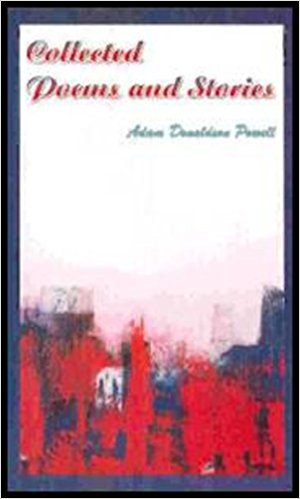 Collected Poems and Stories by Adam Donaldson Powell, Cyberwit.net, India, 2005 pp. 175, $15, 81-8253-028-8