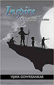 REVIEW OF POETRY BOOK INSPIRE BY VIJAYA GOWRISANKAR.