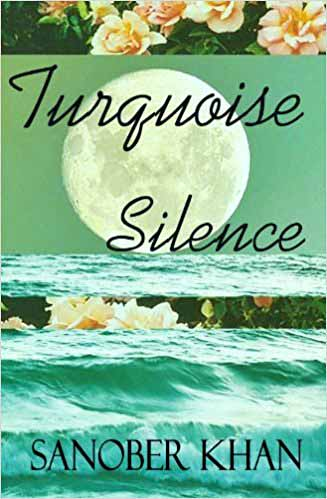 BOOK REVIEW: TURQUOISE SILENCE, BY SANOBER KHAN
