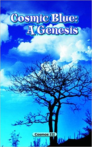 Cosmic Blues: A Genesis by Cosmos III, Publisher: Cyberwit.net, ISBN: 978-81-8253-236-6, Binding: Paperback Pub. Date: 2012