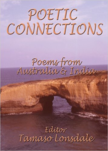 Poetic Connections ed. Tamaso Lonsdale, Publisher: Cyberwit.net (July 22, 2013), ISBN-13: 978-8182534278, Paperback: 83 pages